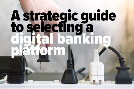 Strategic guide to selecting a digital banking platform