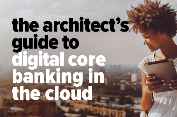 Architect's Guide to Digital Core Banking in the Cloud