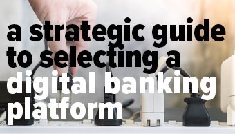 A strategic guide to selecting a digital banking platform